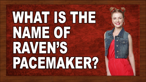What is the name of Raven's pacemaker?