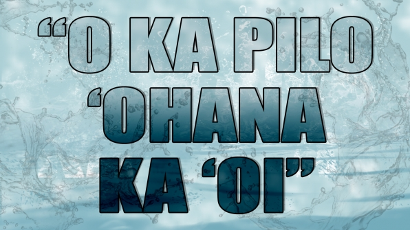 """""""O Ka Pilo 'Ohana Ka 'Oi"""""""