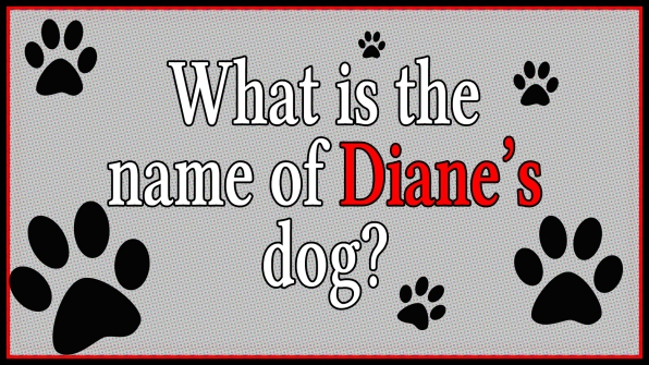 What is the name of Diane's dog?