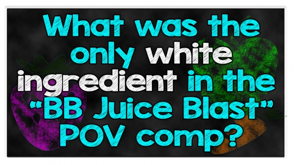 """What was the only white ingredient in the """"BB Juice Blast"""" POV comp?"""