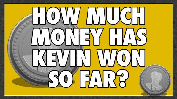 How much money has Kevin won so far?