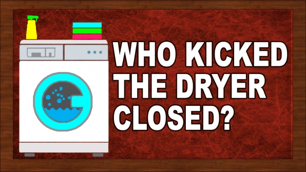 Who kicked the dryer closed?