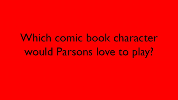 Which comic book character would Parsons love to play?