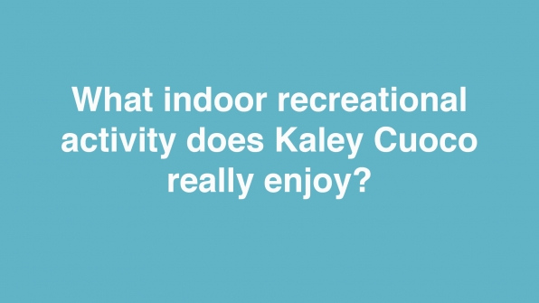 What indoor recreational activity does Kaley Cuoco really enjoy?