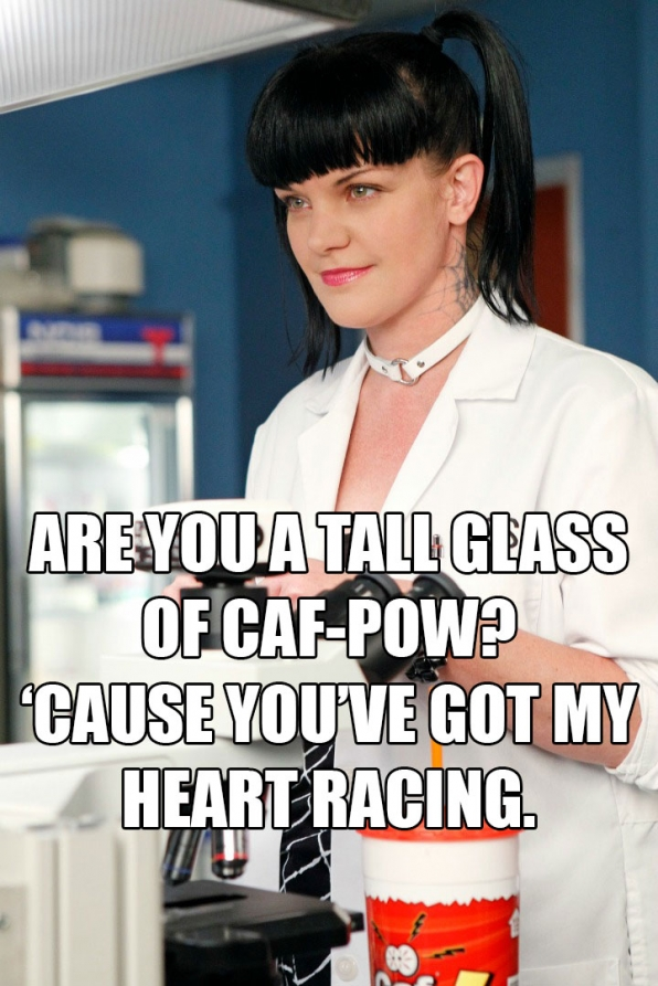 """2. """"Are you a tall glass of Caf-Pow? 'Cause you've got my heart racing."""""""