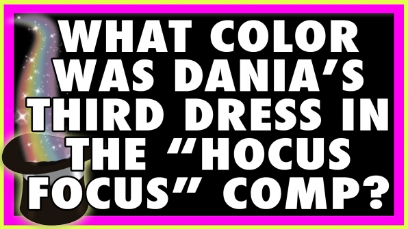 "What color was Dania's third dress in the ""Hocus Pocus"" comp?"