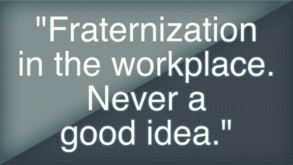 """Fraternization in the workplace. Never a good idea."""