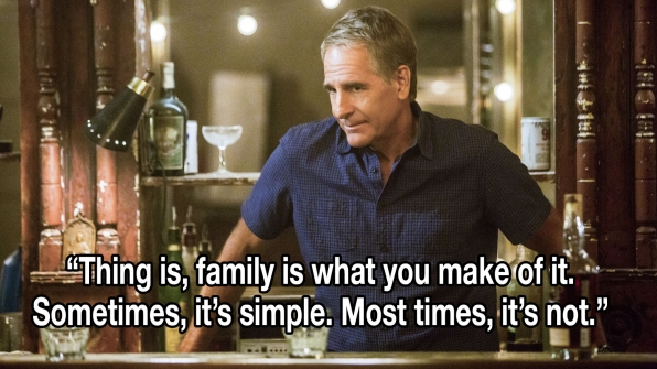 """Thing is, family is what you make of it. Sometimes, it's simple. Most times, it's not."""