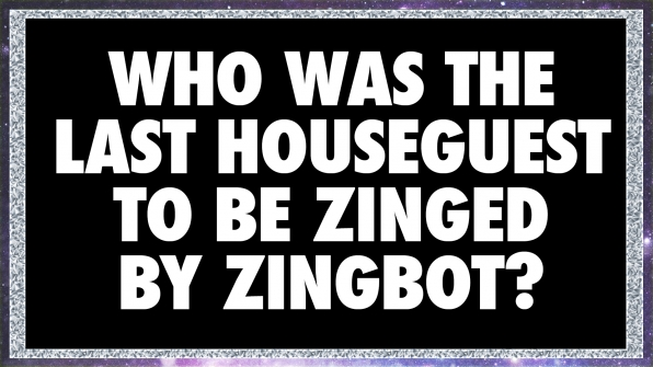 Who was the last Houseguest to be zinged by Zingbot?