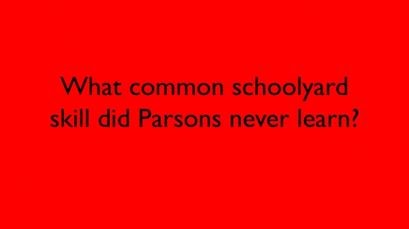 What common schoolyard skill did Parsons never learn?