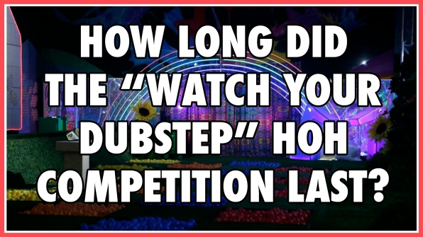 "How long did the ""Watch Your Dubstep"" HOH competition last?"