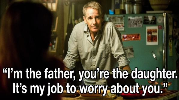 """I'm the father, you're the daughter. It's my job to worry about you."""