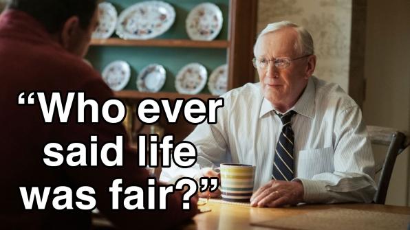 """Who ever said life was fair?"""