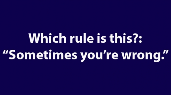 "8. Which rule is this?: ""Sometimes you're wrong."""