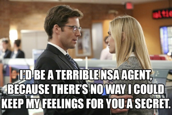 """7. """"I'd be a terrible NSA agent, because there's no way I could keep my feelings for you a secret."""""""