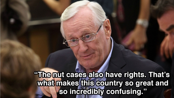 """The nut cases also have rights. That's what makes this country so great and so incredibly confusing."""