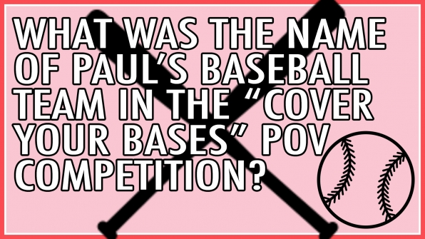 "What was the name of Paul's baseball team in the ""Cover Your Bases"" POV competition?"
