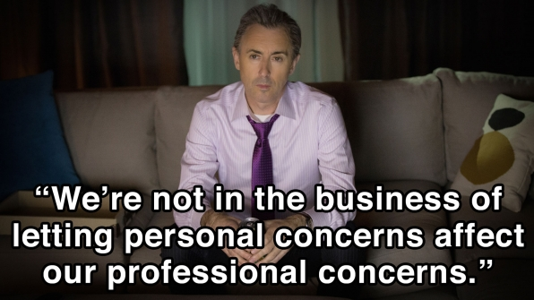 """We're not in the business of letting personal concerns affect our professional concerns."""