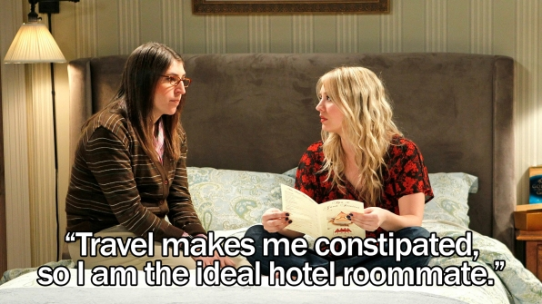 """Travel makes me constipated, so I am the ideal hotel roommate."""