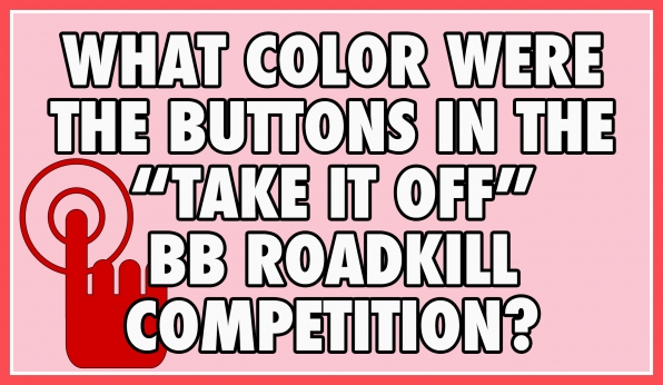 "What color were the buttons in the ""Take It Off"" BB RoadKill competition?"