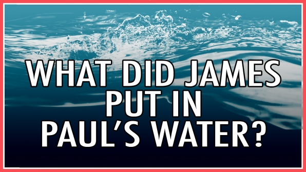 What did James put in Paul's water?