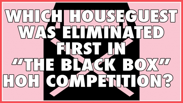 "Which Houseguest was eliminated first in ""The Black Box"" HOH competition?"