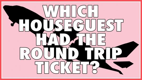 Which Houseguest had the round trip ticket?