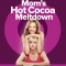 Mom's Hot Cocoa Meltdown